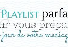 20 chansons pour vous préparer avec sérénité le jour de votre mariage